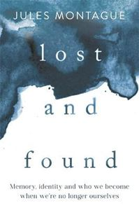 Picture of Lost and Found: Memory, Identity, and Who We Become When We're No Longer Ourselves