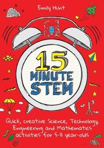 Picture of 15-Minute STEM: Quick, creative science, technology, engineering and mathematics activities for 5-11 year-olds