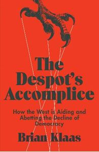 Picture of Despot's Accomplice: How the West is Aiding and Abetting the Decline of Democracy