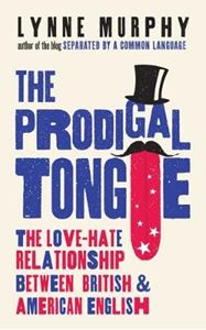 Picture of Prodigal Tongue: The Love-Hate Relationship Between British and American English