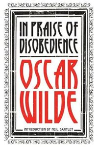Picture of In Praise of Disobedience: The Soul of Man Under Socialism and Other Writings