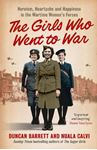 Picture of Girls Who Went to War: Heroism, heartache and happiness in the wartime women's forces