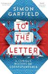 Picture of To the Letter: A Curious History of Correspondence