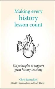 Picture of Making Every History Lesson Count: Six principles to support great history teaching
