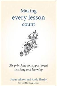 Picture of Making Every Lesson Count: Six Principles to Support Great Teaching and Learning