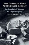 Picture of Colonel Who Would Not Repent: The Bangladesh War and Its Unquiet Legacy