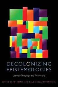 Picture of Decolonizing Epistemologies: Latina/o Theology and Philosophy