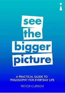 Picture of Practical Guide to Philosophy for Everyday Life: See the Bigger Picture