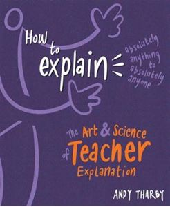 Picture of How to Explain Absolutely Anything to Absolutely Anyone: The art and science of teacher explanation