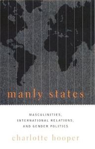 Picture of Manly States: Masculinities, International Relations, and Gender Politics