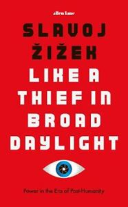 Picture of Like A Thief In Broad Daylight: Power in the Era of Post-Humanity