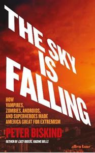 Picture of Sky is Falling: How Vampires, Zombies, Androids and Superheroes Made America Great for Extremism