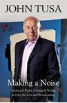 Picture of Making a Noise: Getting It Right, Getting It Wrong in Life, Arts and Broadcasting