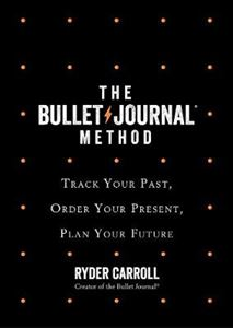 Picture of Bullet Journal Method: Track Your Past, Order Your Present, Plan Your Future