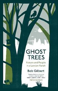 Picture of Ghost Trees: Nature and People in a London Parish