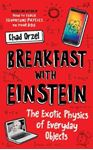 Picture of Breakfast with Einstein: The Exotic Physics of Everyday Objects