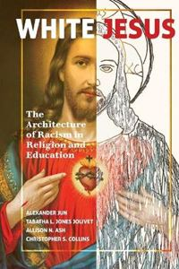 Picture of White Jesus: The Architecture of Racism in Religion and Education