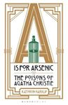 Picture of A is for Arsenic: The Poisons of Agatha Christie