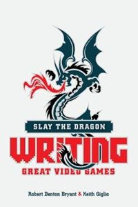 Picture of Slay the Dragon: Writing Great Stories for Video Games