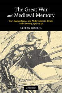 Picture of Great War and Medieval Memory: War, Remembrance and Medievalism in Britain and Germany, 1914-1940