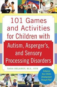 Picture of 101 Games and Activities for Children With Autism, Asperger's and Sensory Processing Disorders