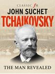 Picture of Tchaikovsky: The Man Revealed