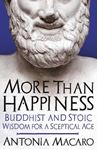 Picture of More Than Happiness: Buddhist and Stoic Wisdom for a Sceptical Age