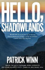 Picture of Hello, Shadowlands: Inside the Meth Fiefdoms, Rebel Hideouts and Bomb-Scarred Party Towns of Southeast Asia