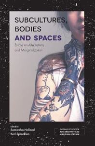 Picture of Subcultures, Bodies and Spaces: Essays on Alternativity and Marginalization