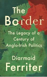Picture of Border: The Legacy of a Century of Anglo-Irish Politics