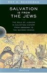 Picture of Salvation is from the Jews: The Role of Judaism in Salvation History from Abraham to the Second Coming