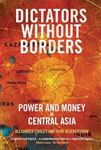 Picture of Dictators Without Borders: Power and Money in Central Asia