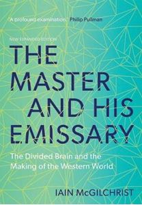Picture of Master and His Emissary: The Divided Brain and the Making of the Western World