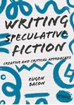 Picture of Writing Speculative Fiction: Creative and Critical Approaches