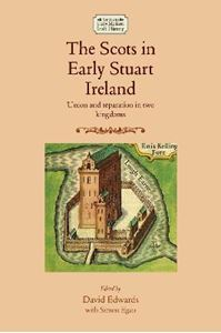 Picture of Scots in Early Stuart Ireland: Union and Separation in Two Kingdoms