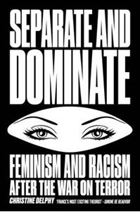 Picture of Separate and Dominate: Feminism and Racism After the War on Terror