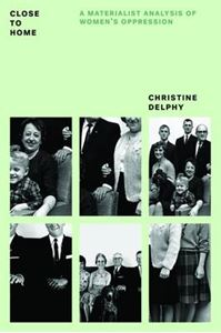 Picture of Close to Home: A Materialist Analysis of Women's Oppression