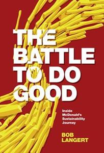 Picture of Battle To Do Good: Inside McDonald's Sustainability Journey
