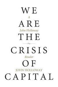 Picture of We Are The Crisis Of Capital: A John Holloway Reader