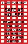 Picture of Safe as Houses: Private Greed, Political Negligence and Housing Policy After Grenfell