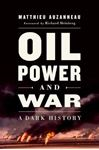 Picture of Oil, Power, and War : A Dark History