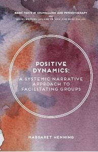 Picture of Positive Dynamics: A Systemic Narrative Approach to Facilitating Groups
