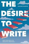 Picture of Desire to Write: The Five Keys to Creative Writing