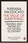 Picture of Value of Everything: Making and Taking in the Global Economy