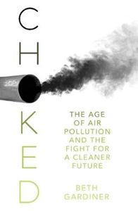 Picture of Choked: The Age of Air Pollution and the Fight for a Cleaner Future