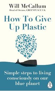 Picture of How to Give Up Plastic: Simple steps to living consciously on our blue planet