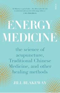 Picture of Energy Medicine: the science of acupuncture, Traditional Chinese Medicine, and other healing methods