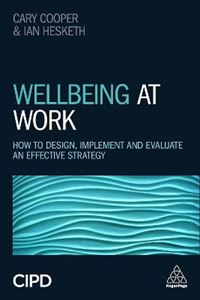 Picture of Wellbeing at Work: How to Design, Implement and Evaluate an Effective Strategy