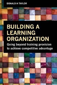 Picture of Building a Learning Organization: Going Beyond Training Provision to Achieve Competitive Advantage