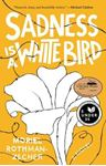 Picture of Sadness Is a White Bird: A Novel